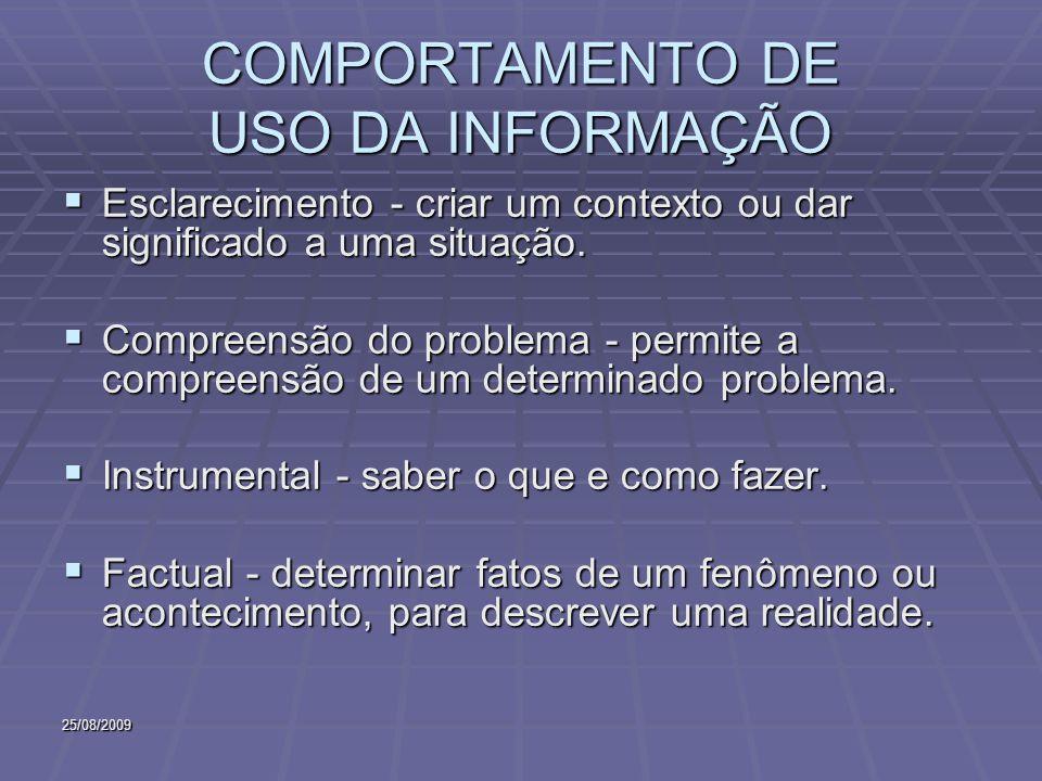 25/08/2009 COMPORTAMENTO DE USO DA INFORMAÇÃO Esclarecimento - criar um contexto ou dar significado a uma situação.