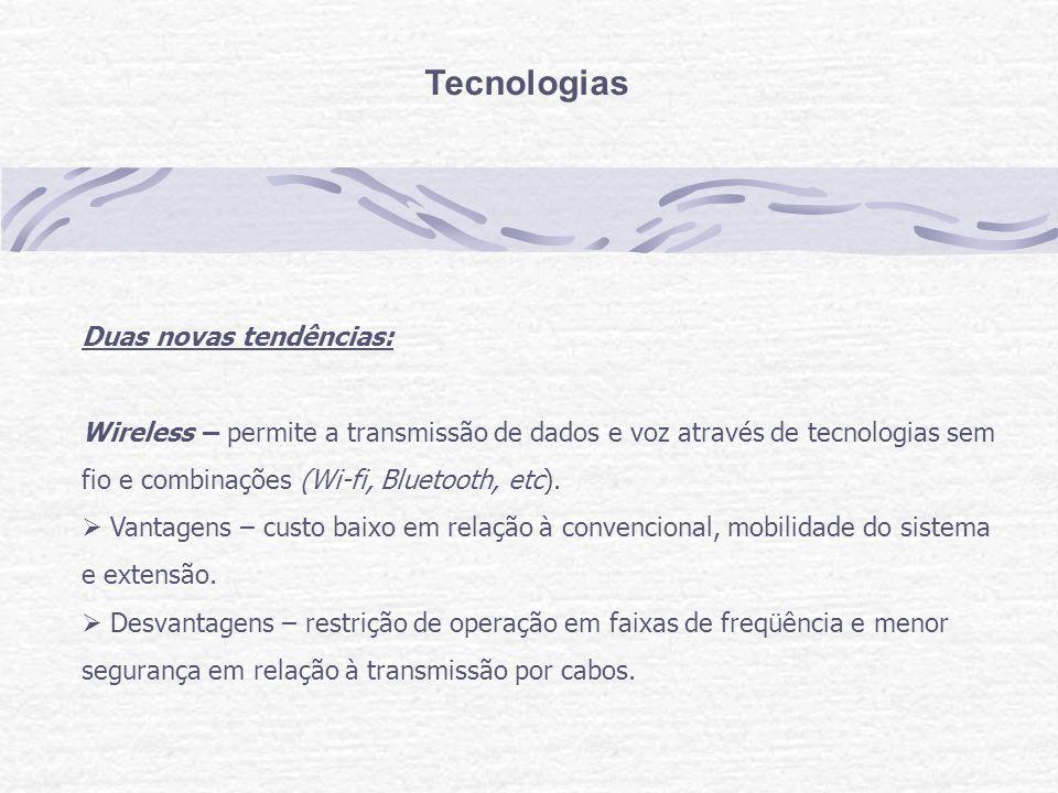 Tecnologias Duas novas tendências: Wireless – permite a transmissão de dados e voz através de tecnologias sem fio e combinações (Wi-fi, Bluetooth, etc).