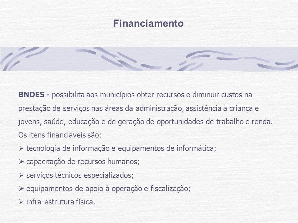 Financiamento BNDES - possibilita aos municípios obter recursos e diminuir custos na prestação de serviços nas áreas da administração, assistência à criança e jovens, saúde, educação e de geração de oportunidades de trabalho e renda.