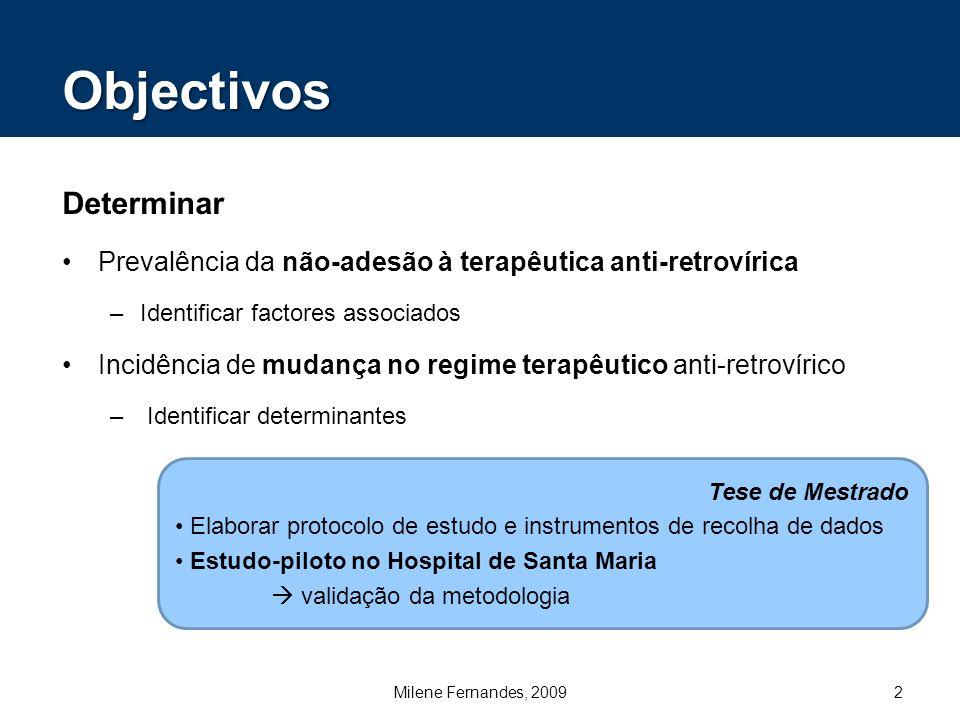 Determinar Prevalência da não-adesão à terapêutica anti-retrovírica –Identificar factores associados Incidência de mudança no regime terapêutico anti-