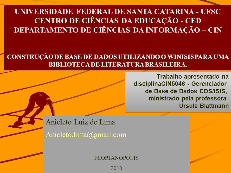UNIVERSIDADE FEDERAL DE SANTA CATARINA - UFSC CENTRO DE CIÊNCIAS DA EDUCAÇÃO - CED DEPARTAMENTO DE CIÊNCIAS DA INFORMAÇÃO – CIN CONSTRUÇÃO DE BASE DE DADOS UTILIZANDO O WINISIS PARA UMA BIBLIOTECA DE LITERATURA BRASILEIRA.
