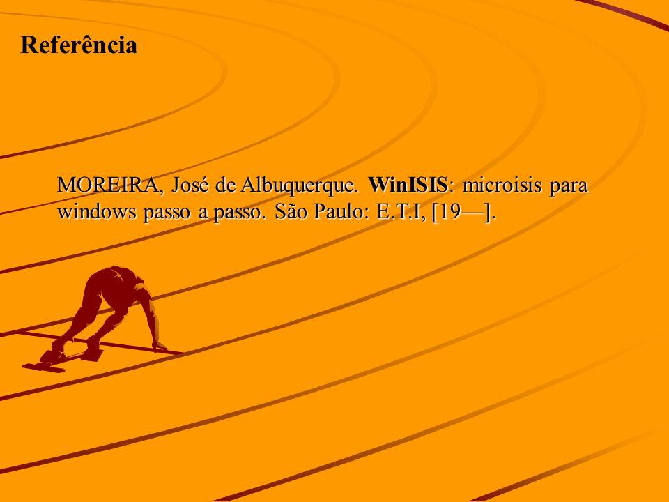 Referência MOREIRA, José de Albuquerque. WinISIS: microisis para windows passo a passo. São Paulo: E.T.I, [19].