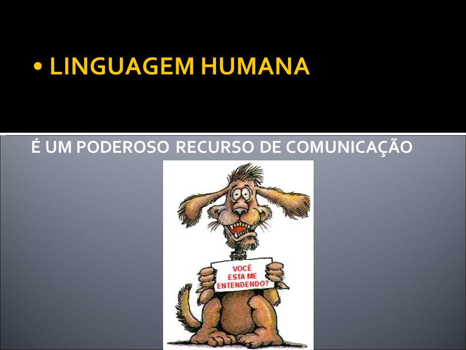 É UM PODEROSO RECURSO DE COMUNICAÇÃO LINGUAGEM HUMANA