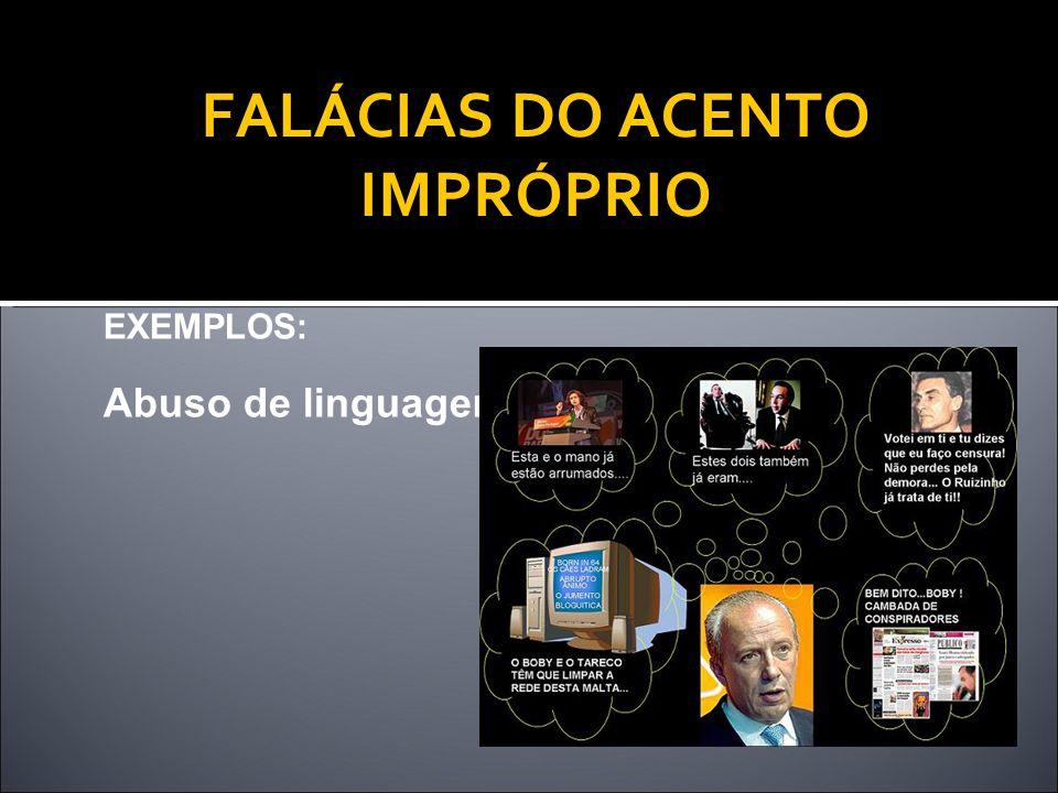 EXEMPLOS: Abuso de linguagem FALÁCIAS DO ACENTO IMPRÓPRIO