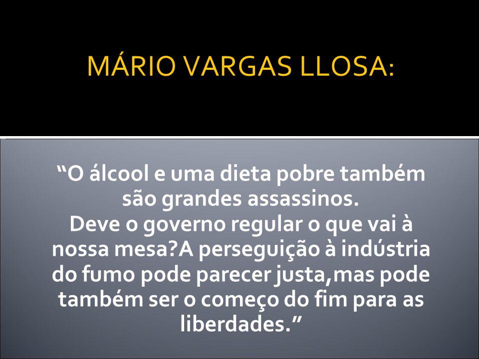 MÁRIO VARGAS LLOSA: O álcool e uma dieta pobre também são grandes assassinos.