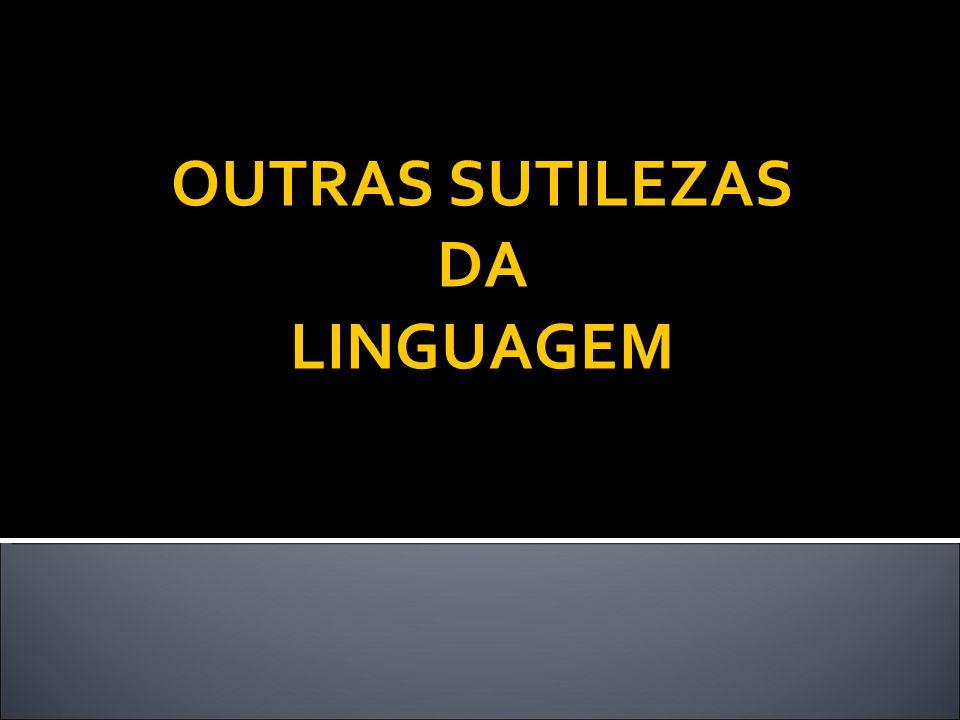 OUTRAS SUTILEZAS DA LINGUAGEM