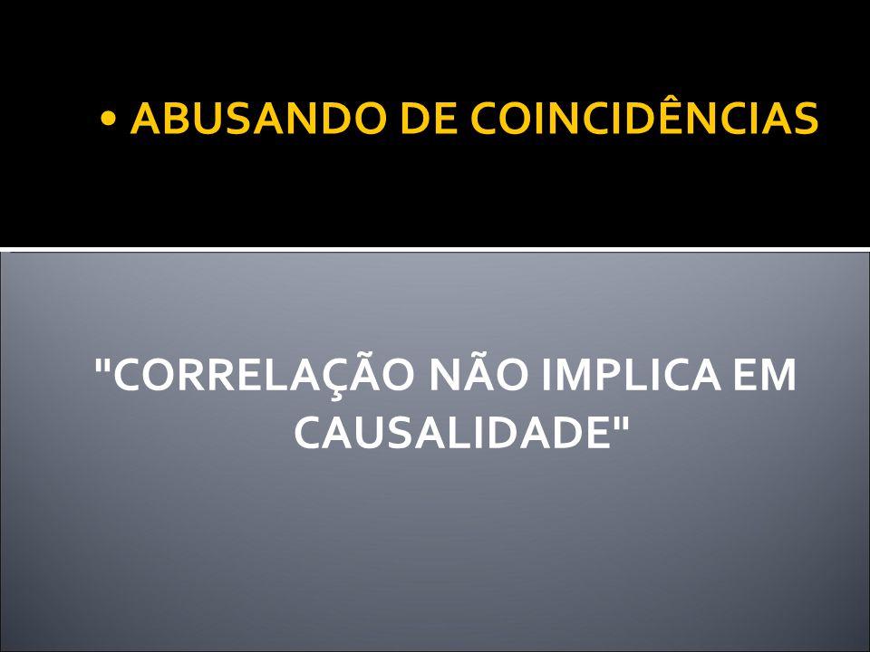 ABUSANDO DE COINCIDÊNCIAS CORRELAÇÃO NÃO IMPLICA EM CAUSALIDADE