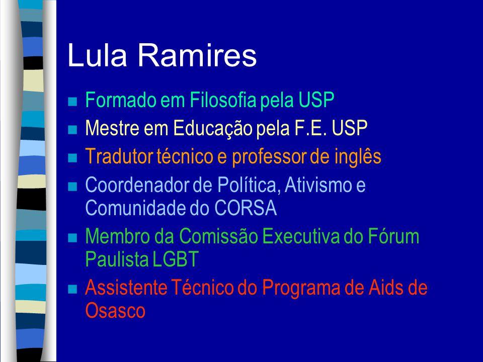 Lula Ramires n Formado em Filosofia pela USP n Mestre em Educação pela F.E. USP n Tradutor técnico e professor de inglês n Coordenador de Política, At