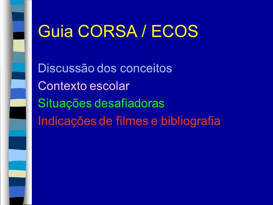 Guia CORSA / ECOS Discussão dos conceitos Contexto escolar Situações desafiadoras Indicações de filmes e bibliografia