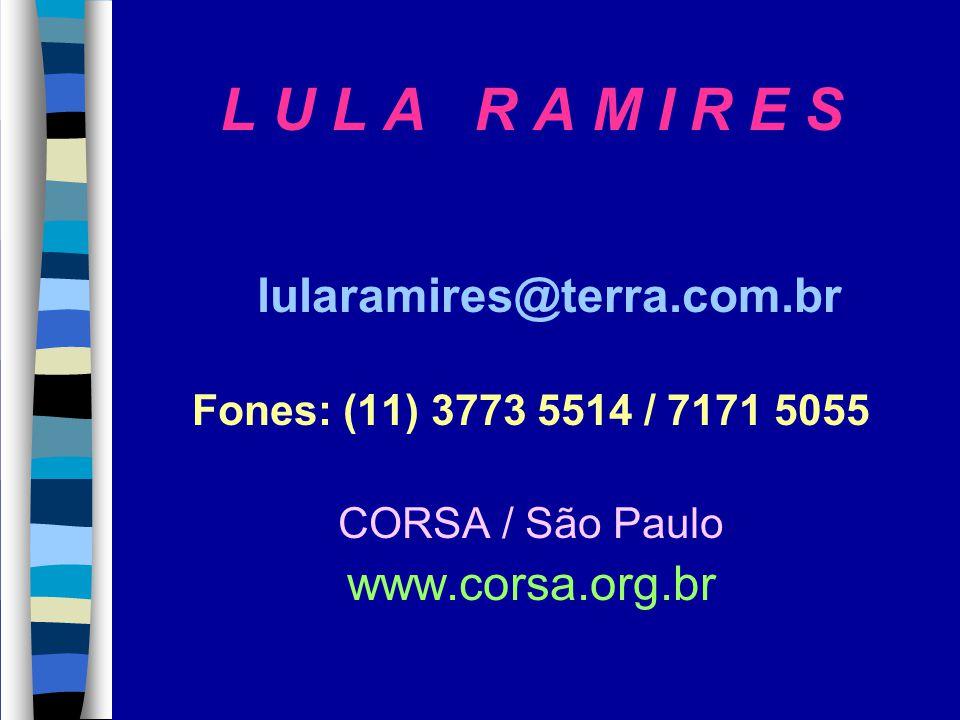 L U L A R A M I R E S lularamires@terra.com.br Fones: (11) 3773 5514 / 7171 5055 CORSA / São Paulo www.corsa.org.br
