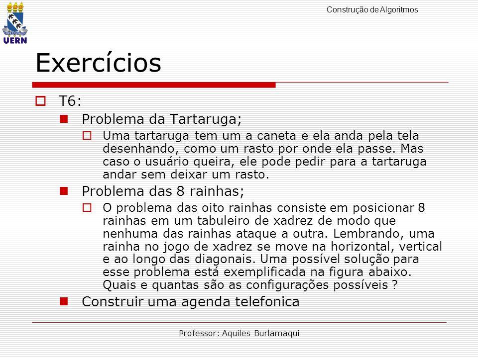 Construção de Algoritmos Professor: Aquiles Burlamaqui Exercícios T6: Problema da Tartaruga; Uma tartaruga tem um a caneta e ela anda pela tela desenhando, como um rasto por onde ela passe.