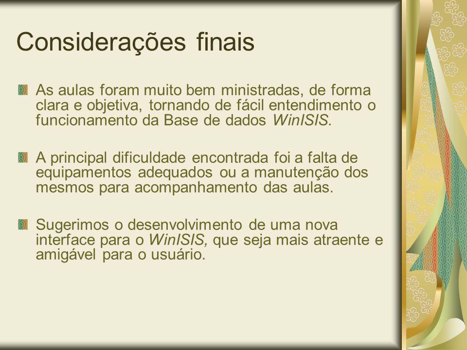 Considerações finais As aulas foram muito bem ministradas, de forma clara e objetiva, tornando de fácil entendimento o funcionamento da Base de dados WinISIS.