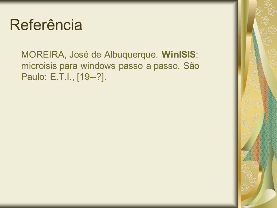 Referência MOREIRA, José de Albuquerque. WinISIS: microisis para windows passo a passo. São Paulo: E.T.I., [19--?].