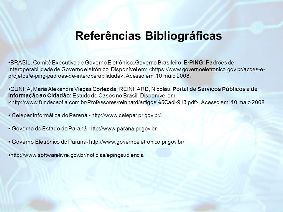 BRASIL. Comitê Executivo de Governo Eletrônico. Governo Brasileiro. E-PING: Padrões de Interoperabilidade de Governo eletrônico. Disponível em:. Acess