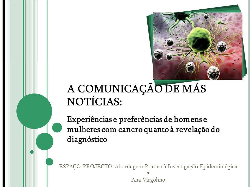 A COMUNICAÇÃO DE MÁS NOTÍCIAS: Experiências e preferências de homens e mulheres com cancro quanto à revelação do diagnóstico ESPAÇO-PROJECTO: Abordage