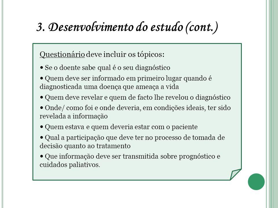 3. Desenvolvimento do estudo (cont.) Questionário deve incluir os tópicos: Se o doente sabe qual é o seu diagnóstico Quem deve ser informado em primei