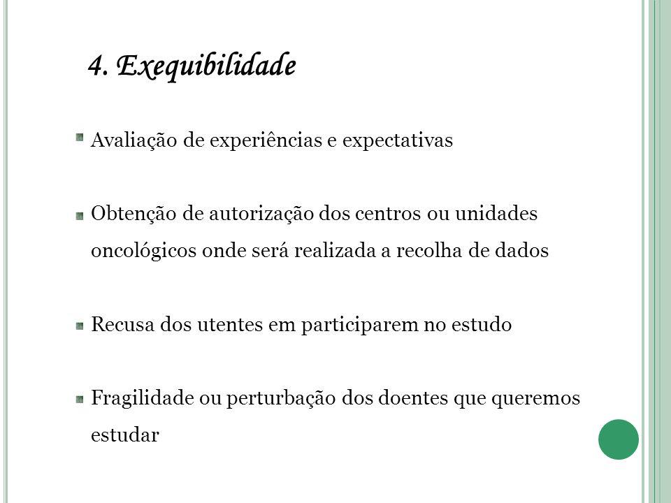 4. Exequibilidade Avaliação de experiências e expectativas Obtenção de autorização dos centros ou unidades oncológicos onde será realizada a recolha d