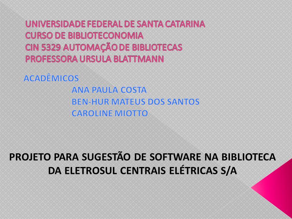 PROJETO PARA SUGESTÃO DE SOFTWARE NA BIBLIOTECA DA ELETROSUL CENTRAIS ELÉTRICAS S/A