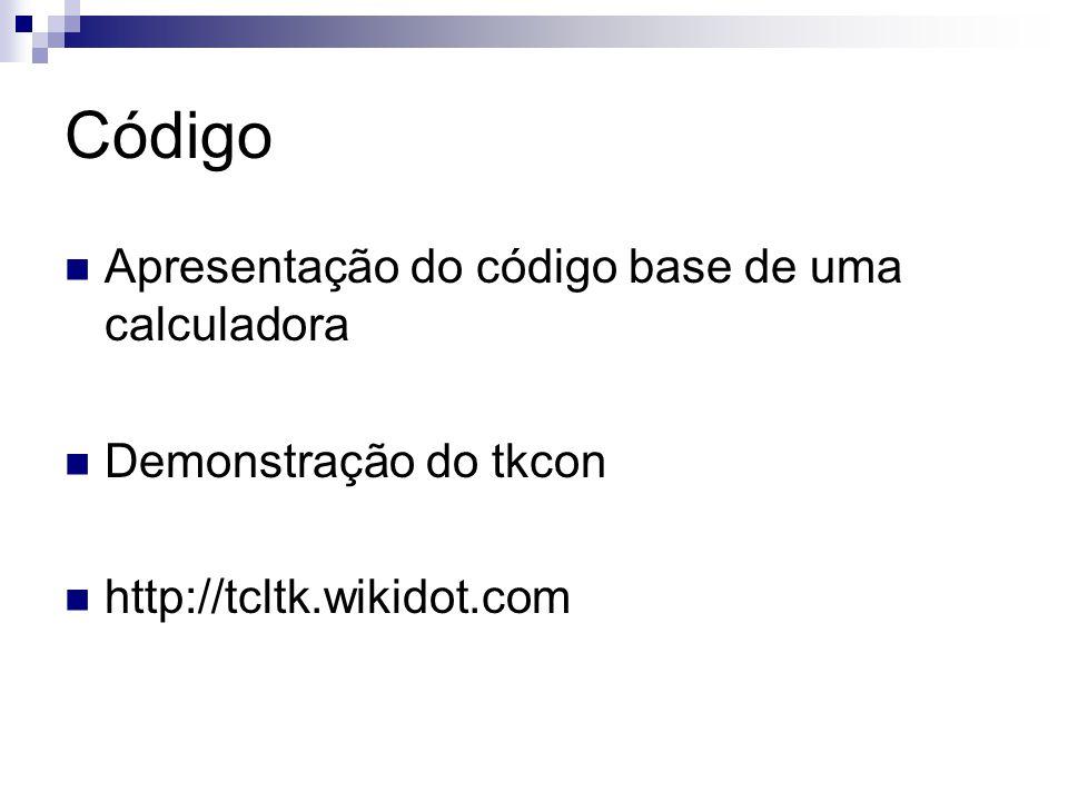 Código Apresentação do código base de uma calculadora Demonstração do tkcon http://tcltk.wikidot.com