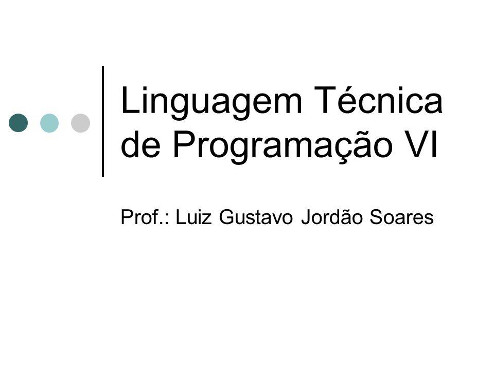 Linguagem Técnica de Programação VI Prof.: Luiz Gustavo Jordão Soares