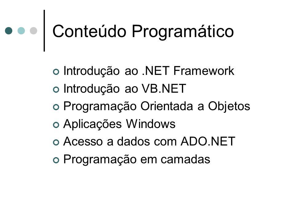 Conteúdo Programático Introdução ao.NET Framework Introdução ao VB.NET Programação Orientada a Objetos Aplicações Windows Acesso a dados com ADO.NET Programação em camadas