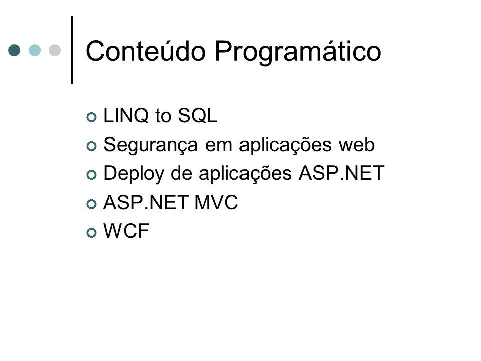 Conteúdo Programático LINQ to SQL Segurança em aplicações web Deploy de aplicações ASP.NET ASP.NET MVC WCF