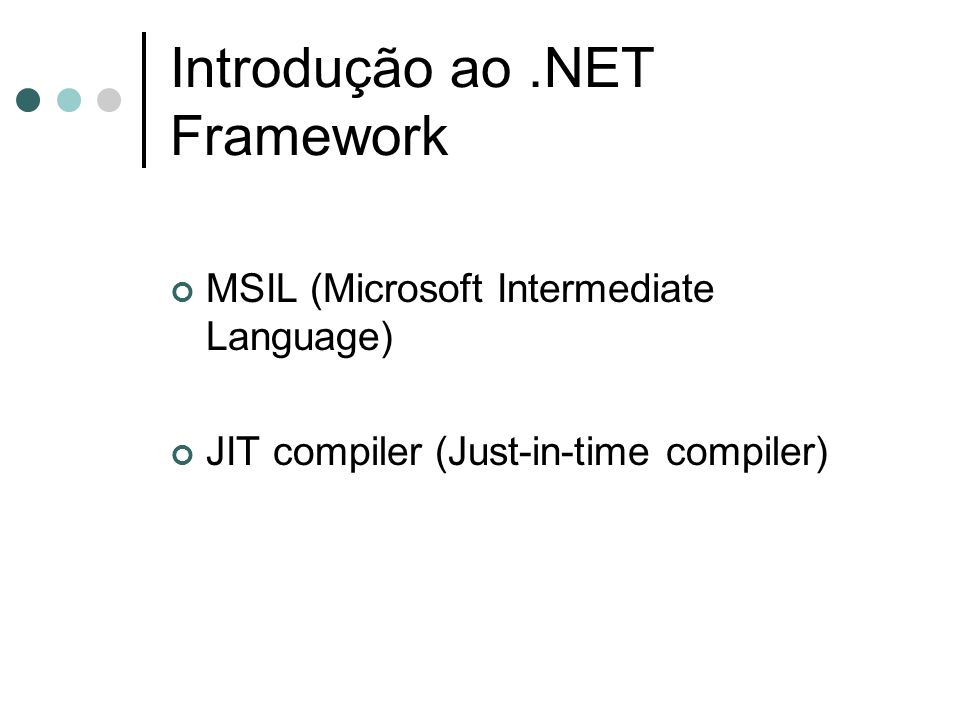 Introdução ao.NET Framework MSIL (Microsoft Intermediate Language) JIT compiler (Just-in-time compiler)