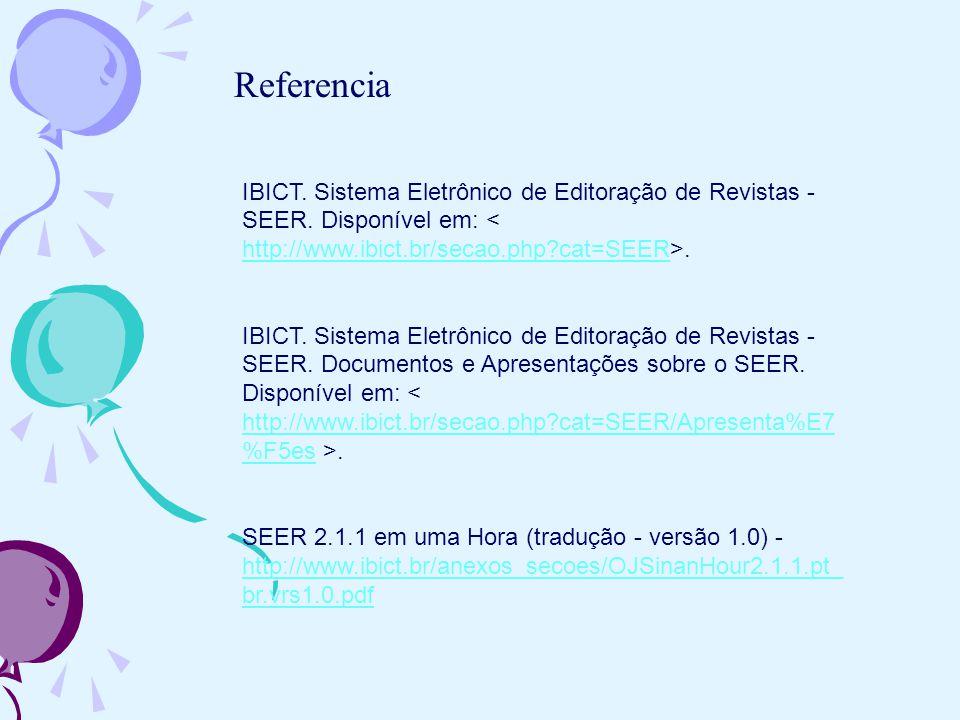 Referencia IBICT. Sistema Eletrônico de Editoração de Revistas - SEER. Disponível em:. http://www.ibict.br/secao.php?cat=SEER IBICT. Sistema Eletrônic