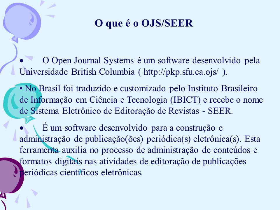 O que é o OJS/SEER O Open Journal Systems é um software desenvolvido pela Universidade British Columbia ( http://pkp.sfu.ca.ojs/ ). No Brasil foi trad