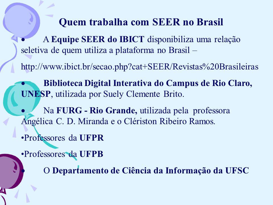 Características do Software e do Hardware A Equipe do SEER-IBICT http://www.ibict.br/secao.php?cat+SEER/Avisos desenvolveu um Manual de Configuração do SEER 2.1.1 Instalações de demonstração estão disponíveis no portal do Public Knowledge Project – http://pkp.sfu.ca/: OJS versão 2.x - http://pkp.sfu.ca /ojs.demo OJS versão 1.x - http://pkp.sfu.ca /ojs.demo /ojs119/ A plataforma permite você brincar de Editor Gerente, Autor, Editor ou Avaliador, em uma segunda revista de demonstração no site http://pkp.sfu.ca /ojs.demo/testdrive/.