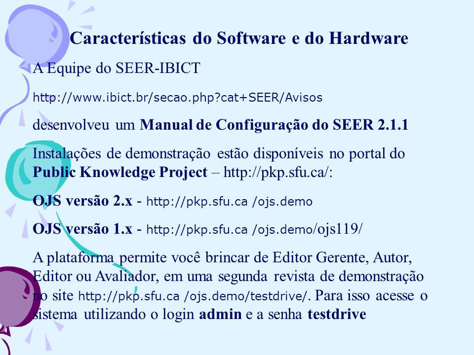 Características do Software e do Hardware A Equipe do SEER-IBICT http://www.ibict.br/secao.php?cat+SEER/Avisos desenvolveu um Manual de Configuração d