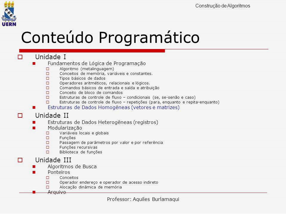 Construção de Algoritmos Professor: Aquiles Burlamaqui 8)Classificação na ordem crescente.