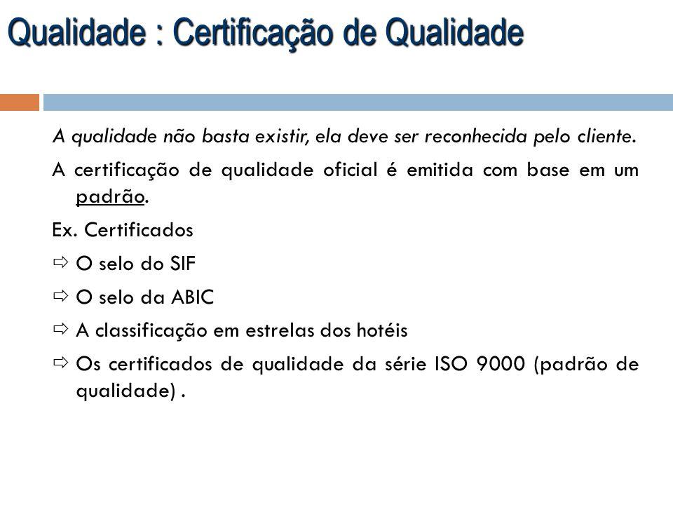 Qualidade : Certificação de Qualidade A qualidade não basta existir, ela deve ser reconhecida pelo cliente. A certificação de qualidade oficial é emit