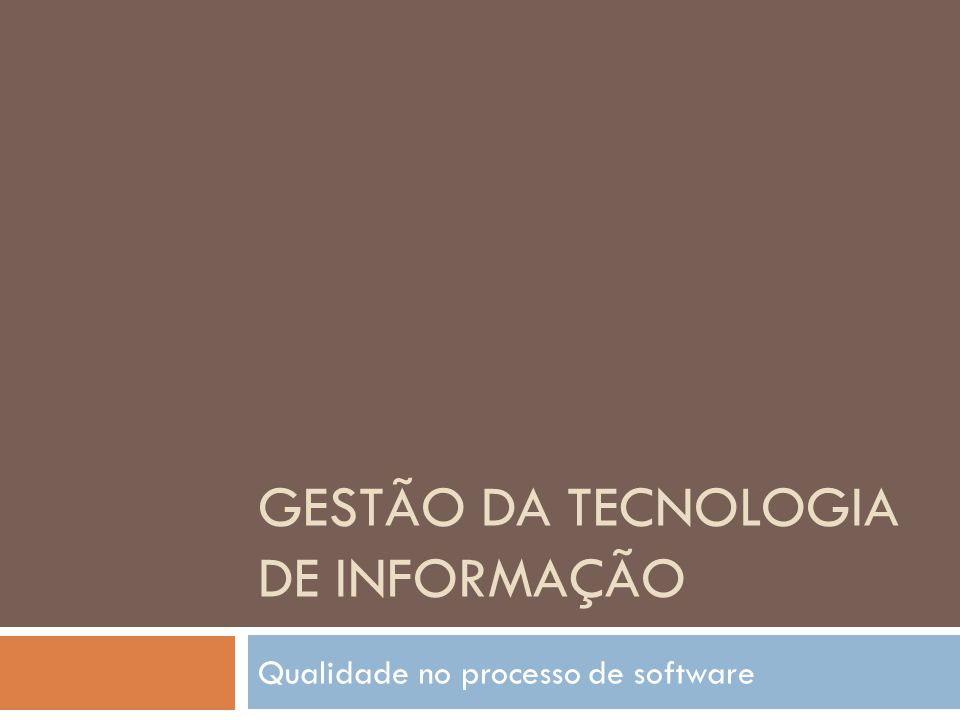 GESTÃO DA TECNOLOGIA DE INFORMAÇÃO Qualidade no processo de software