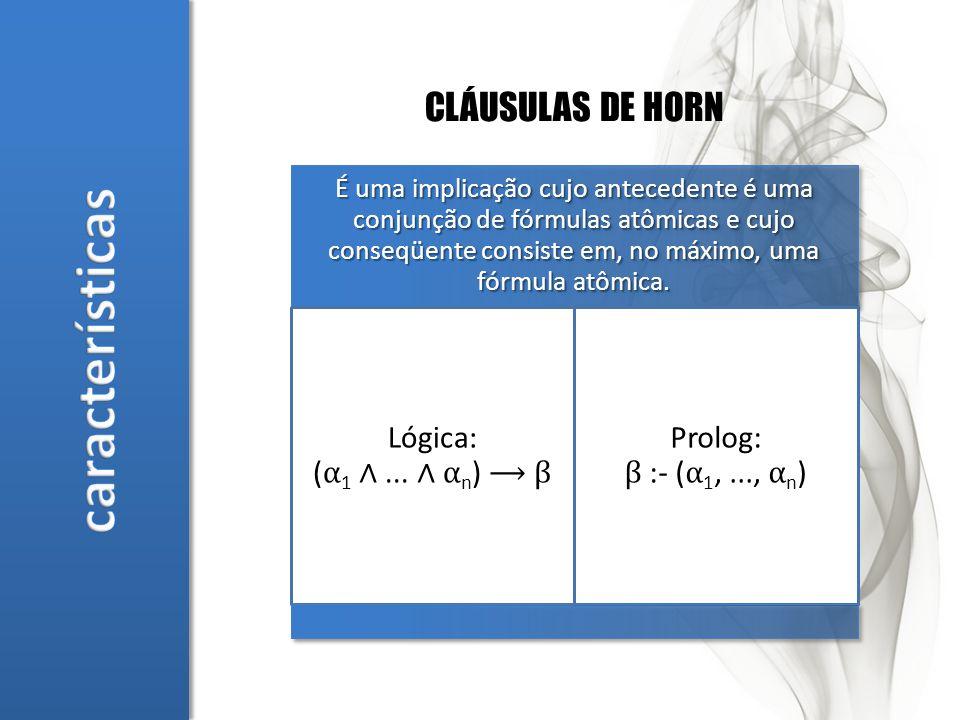 É uma implicação cujo antecedente é uma conjunção de fórmulas atômicas e cujo conseqüente consiste em, no máximo, uma fórmula atômica.