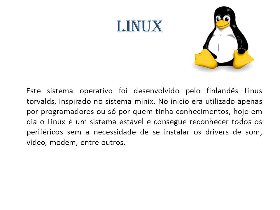 Linux Este sistema operativo foi desenvolvido pelo finlandês Linus torvalds, inspirado no sistema minix. No inicio era utilizado apenas por programado