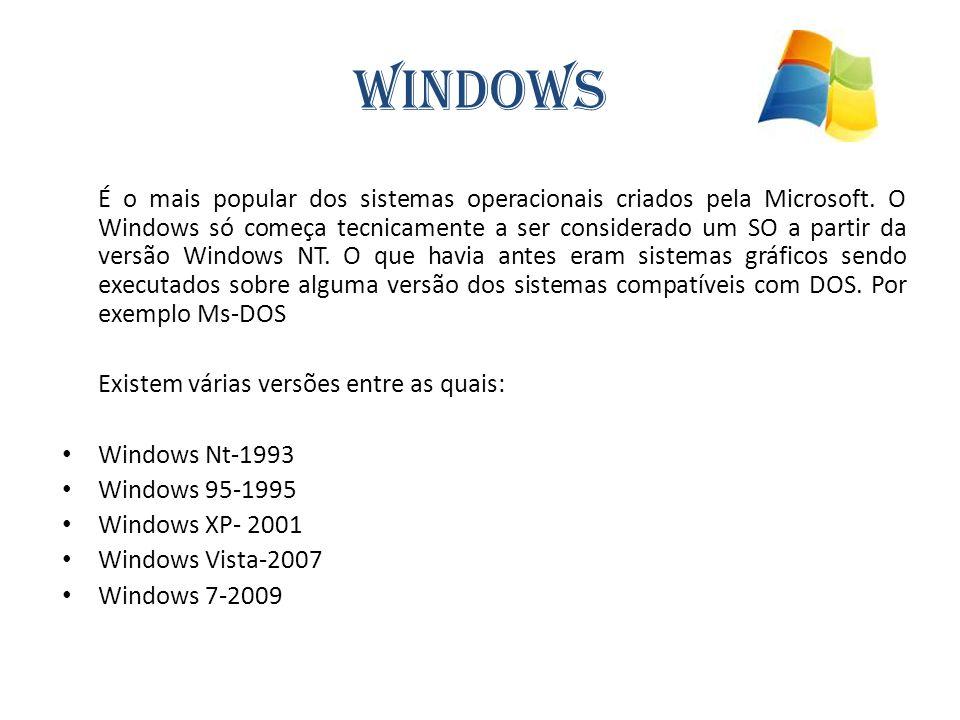 Windows É o mais popular dos sistemas operacionais criados pela Microsoft. O Windows só começa tecnicamente a ser considerado um SO a partir da versão