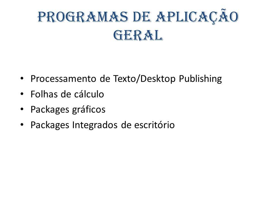 Programas de Aplicação Geral Processamento de Texto/Desktop Publishing Folhas de cálculo Packages gráficos Packages Integrados de escritório