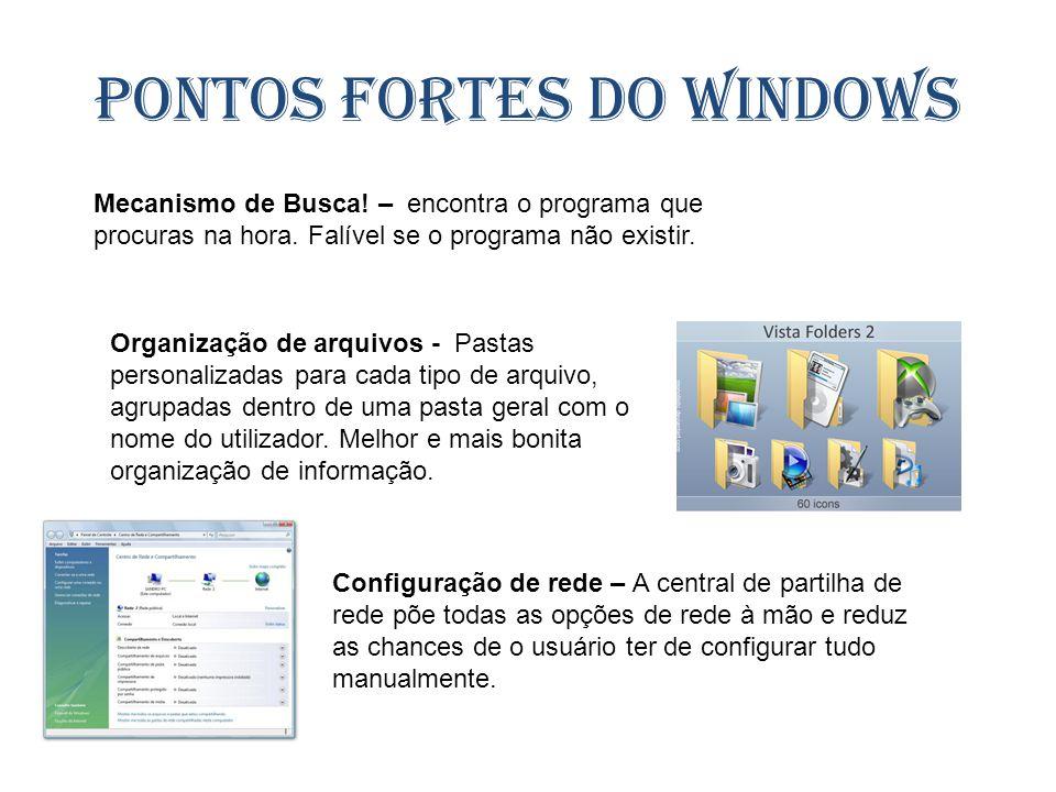 Pontos fortes do Windows Mecanismo de Busca! – encontra o programa que procuras na hora. Falível se o programa não existir. Organização de arquivos -