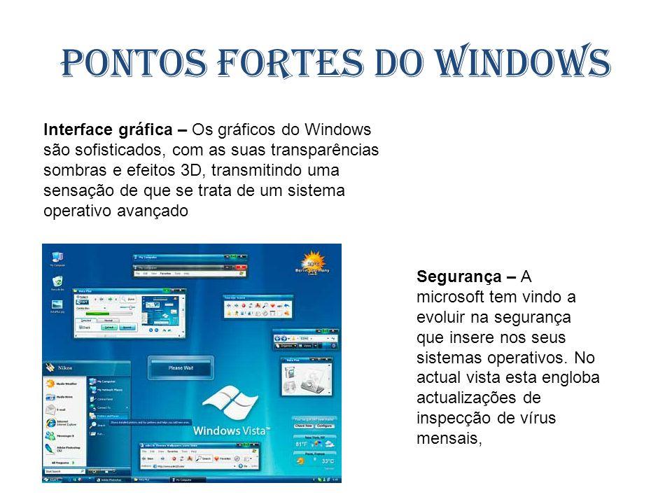 Pontos fortes do Windows Interface gráfica – Os gráficos do Windows são sofisticados, com as suas transparências sombras e efeitos 3D, transmitindo um