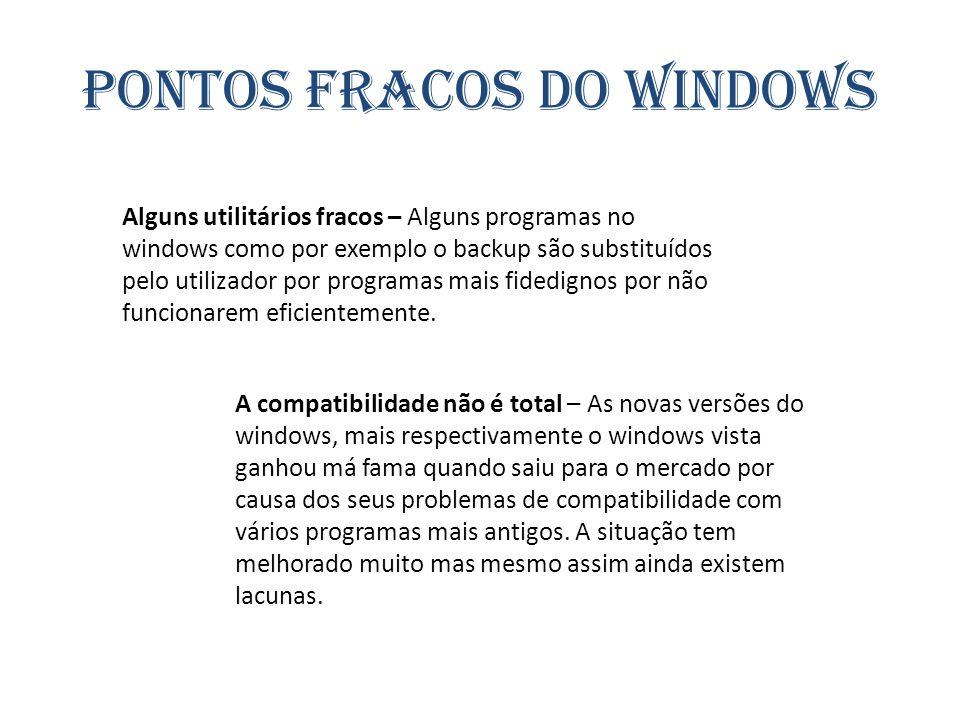 Alguns utilitários fracos – Alguns programas no windows como por exemplo o backup são substituídos pelo utilizador por programas mais fidedignos por n
