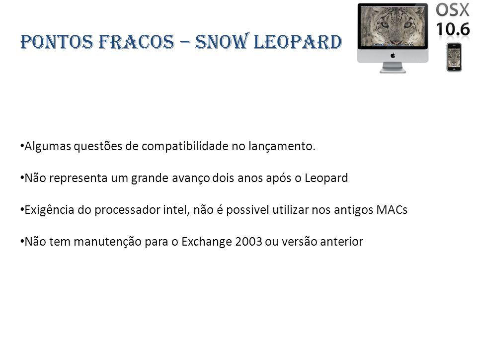 Pontos fracos – snow leopard Algumas questões de compatibilidade no lançamento. Não representa um grande avanço dois anos após o Leopard Exigência do