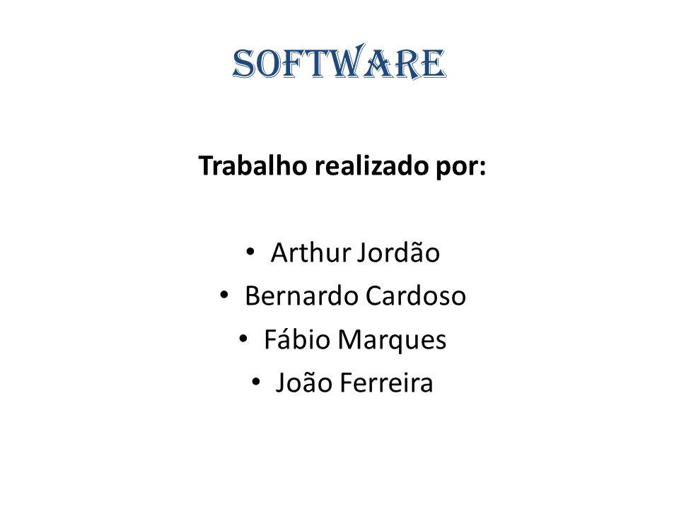 Software Trabalho realizado por: Arthur Jordão Bernardo Cardoso Fábio Marques João Ferreira