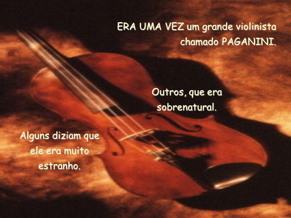 ERA UMA VEZ um grande violinista chamado PAGANINI.