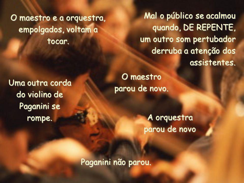 DE REPENTE, um som estranho interrompe o devaneio da platéia. Uma das cordas do violino de Paganini arrebenta. O maestro parou. A orquestra parou. O p