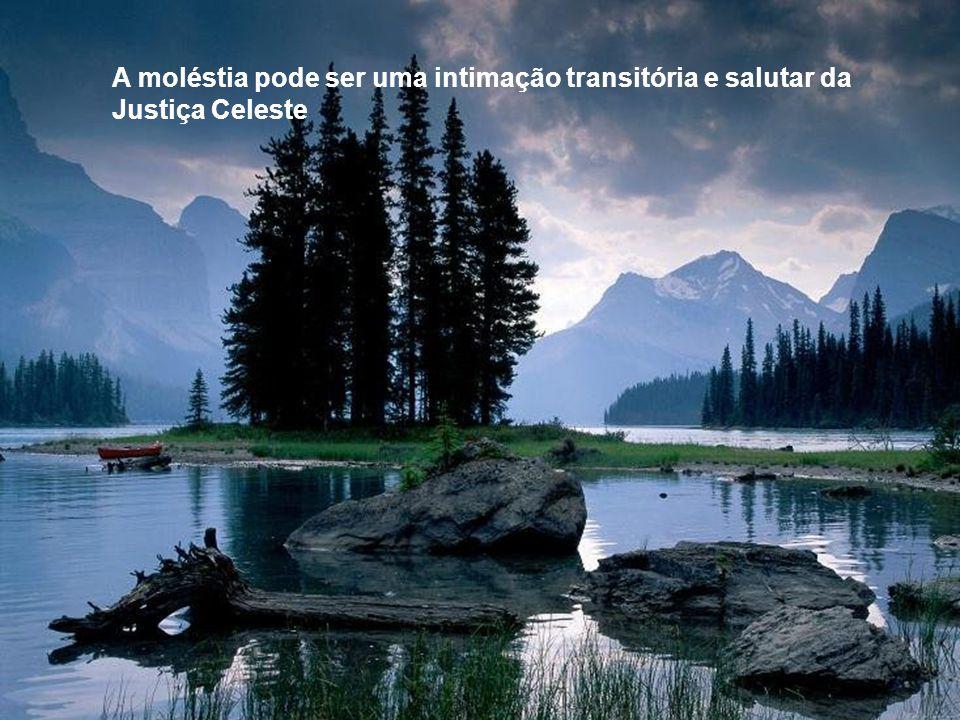 A moléstia pode ser uma intimação transitória e salutar da Justiça Celeste