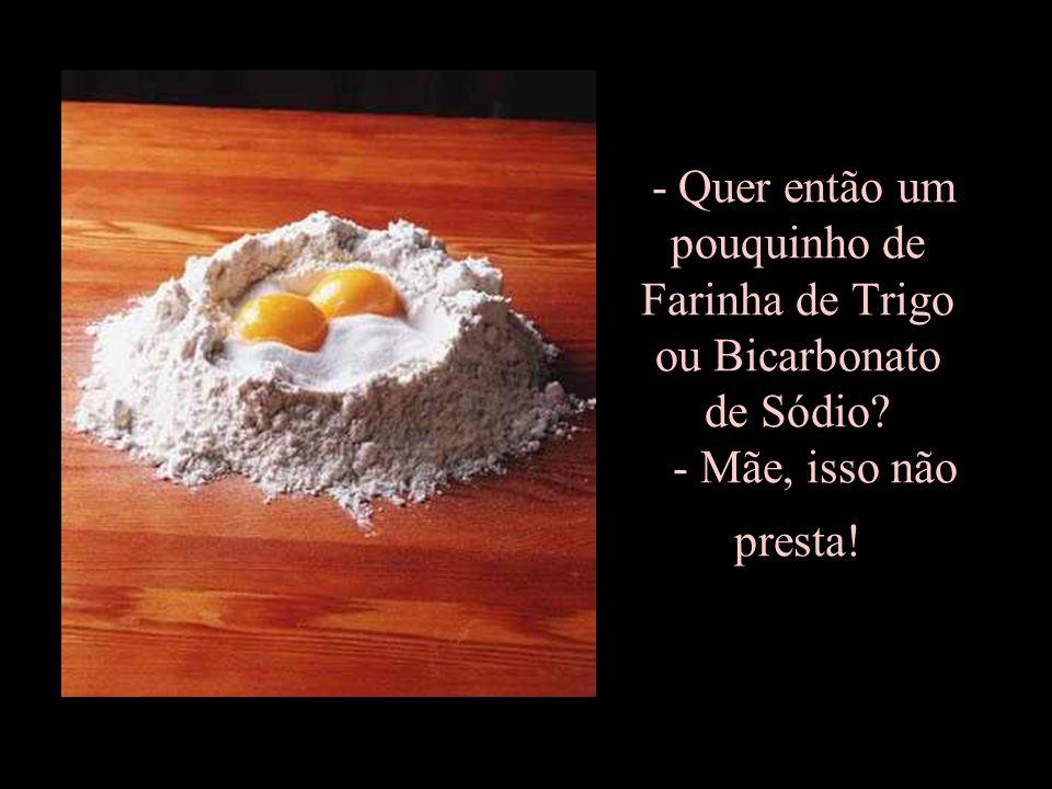 - Que tal então comer uns ovos crus, filha - Que nojo, Mãe!