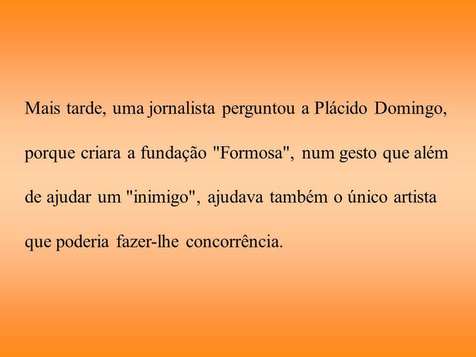 Foi ao ler os seus estatutos, que descobriu que o seu fundador, maior colaborador e presidente da fundação, era Plácido Domingo. Depressa soube que Do