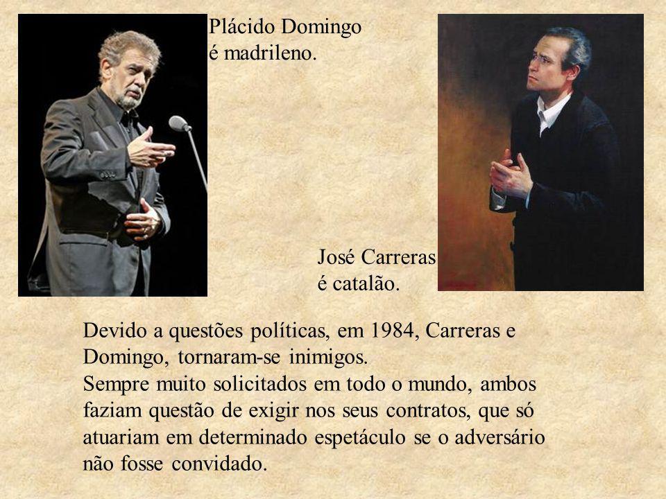 Plácido Domingo é madrileno.José Carreras é catalão.