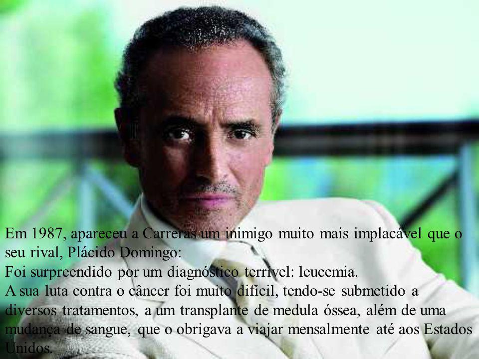 Em 1987, apareceu a Carreras um inimigo muito mais implacável que o seu rival, Plácido Domingo: Foi surpreendido por um diagnóstico terrível: leucemia.